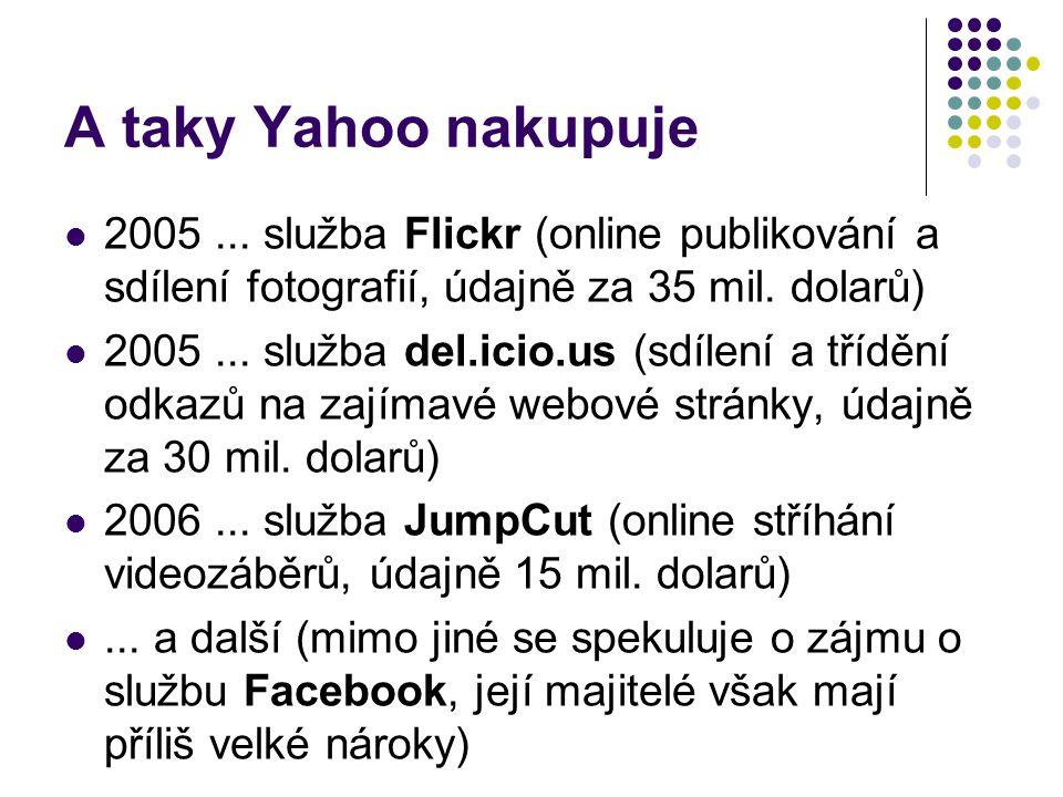 A taky Yahoo nakupuje 2005 ... služba Flickr (online publikování a sdílení fotografií, údajně za 35 mil. dolarů)