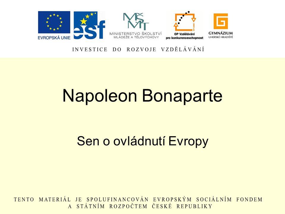 Napoleon Bonaparte Sen o ovládnutí Evropy