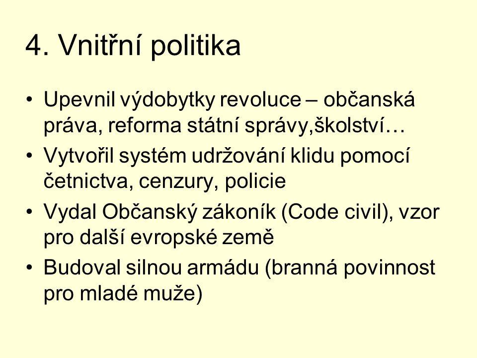 4. Vnitřní politika Upevnil výdobytky revoluce – občanská práva, reforma státní správy,školství…