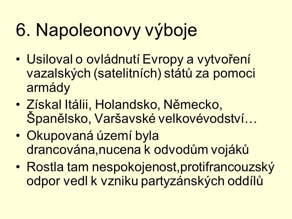 6. Napoleonovy výboje Usiloval o ovládnutí Evropy a vytvoření vazalských (satelitních) států za pomoci armády.