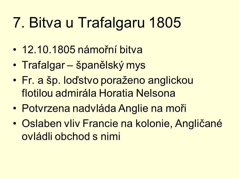 7. Bitva u Trafalgaru 1805 12.10.1805 námořní bitva