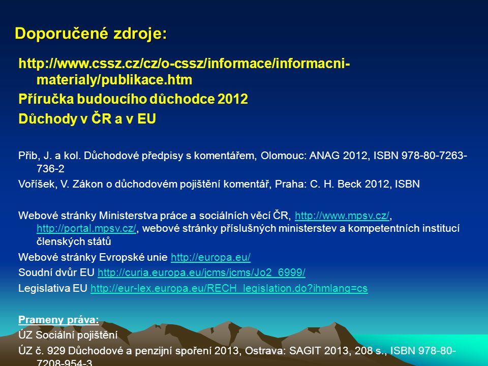 Doporučené zdroje: http://www.cssz.cz/cz/o-cssz/informace/informacni-materialy/publikace.htm. Příručka budoucího důchodce 2012.
