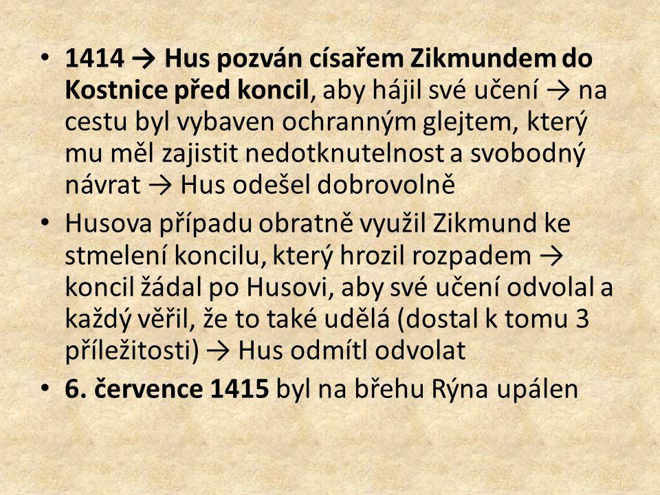 1414 → Hus pozván císařem Zikmundem do Kostnice před koncil, aby hájil své učení → na cestu byl vybaven ochranným glejtem, který mu měl zajistit nedotknutelnost a svobodný návrat → Hus odešel dobrovolně