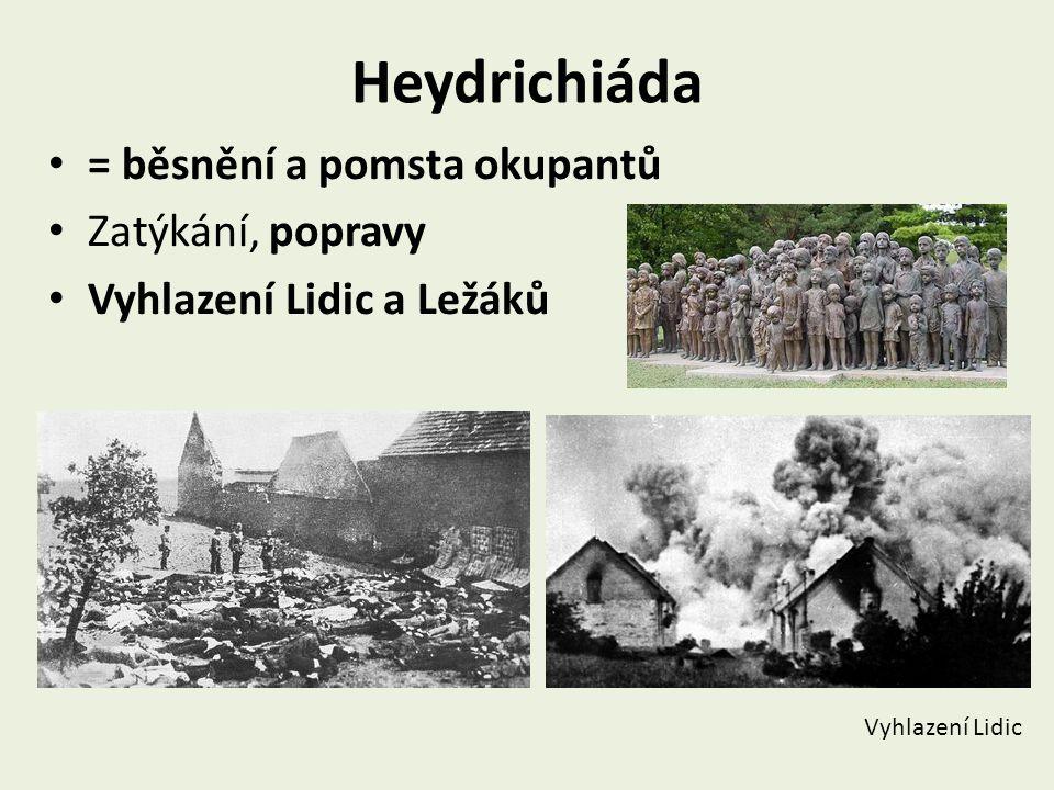 Heydrichiáda = běsnění a pomsta okupantů Zatýkání, popravy