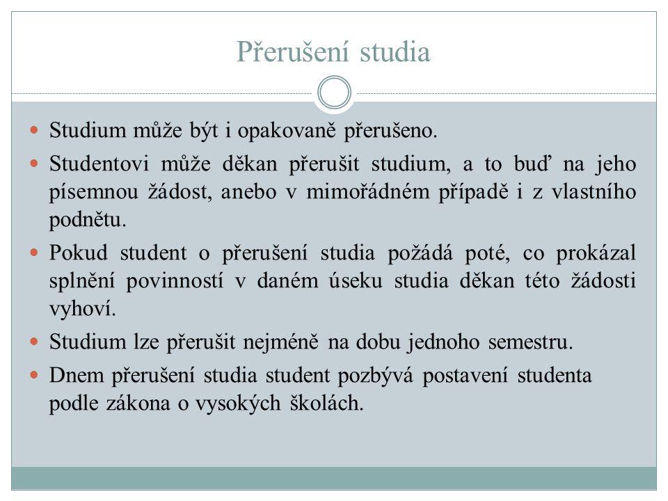 Přerušení studia Studium může být i opakovaně přerušeno.