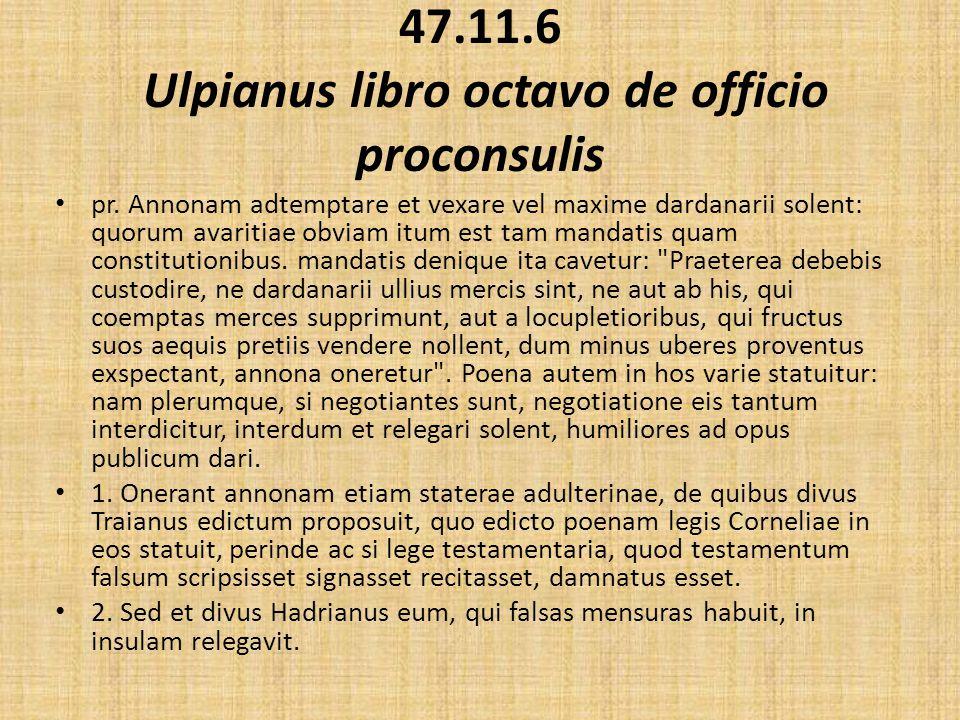 47.11.6 Ulpianus libro octavo de officio proconsulis