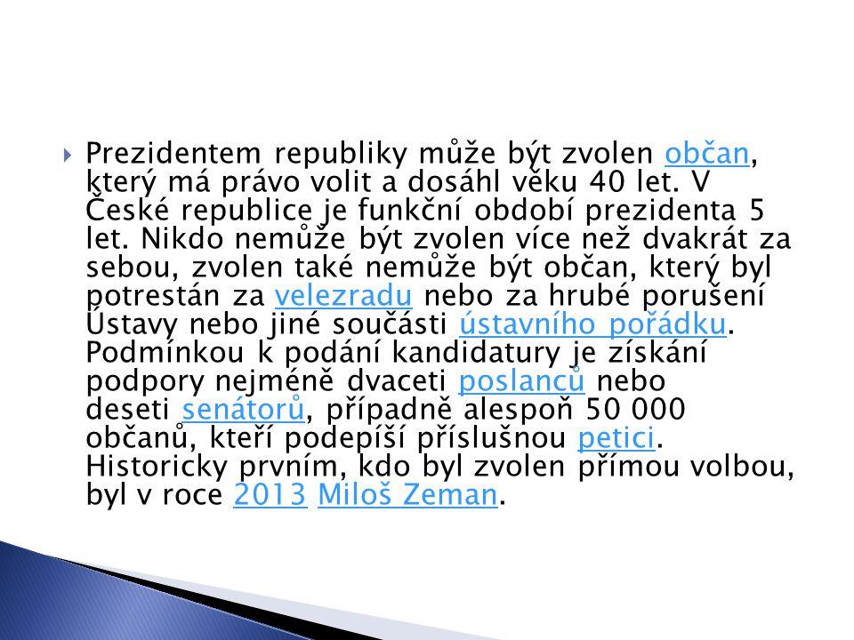 Prezidentem republiky může být zvolen občan, který má právo volit a dosáhl věku 40 let.