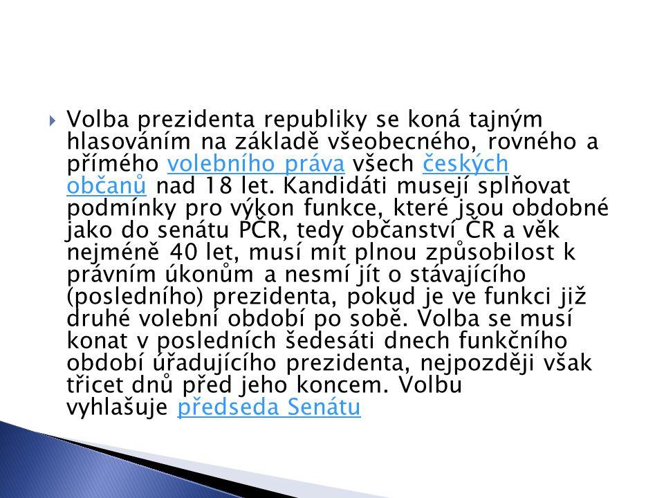 Volba prezidenta republiky se koná tajným hlasováním na základě všeobecného, rovného a přímého volebního práva všech českých občanů nad 18 let.