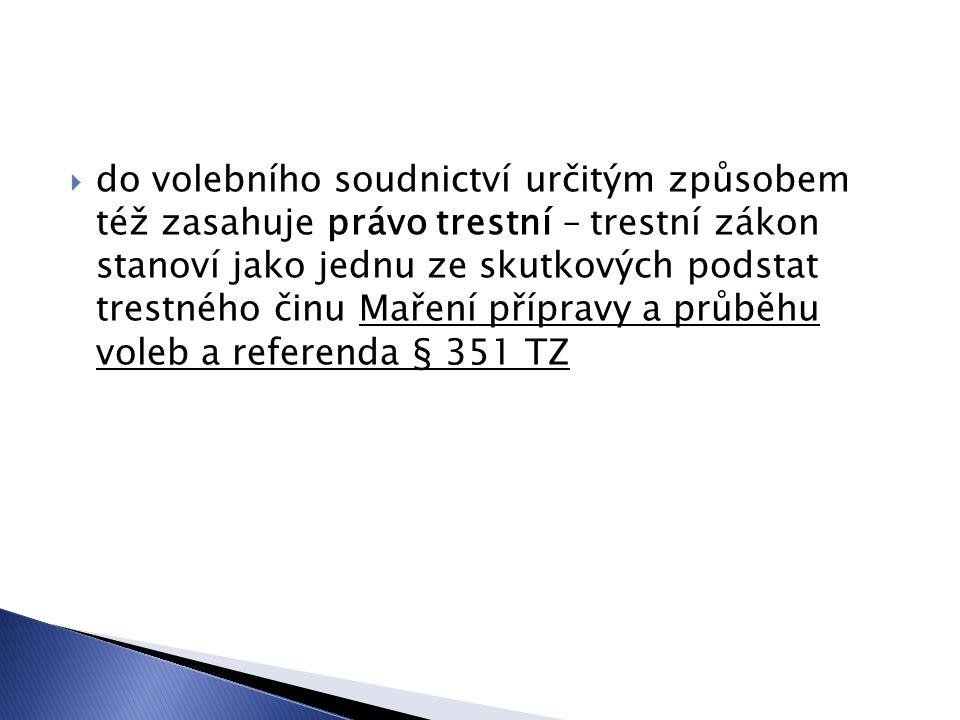 do volebního soudnictví určitým způsobem též zasahuje právo trestní – trestní zákon stanoví jako jednu ze skutkových podstat trestného činu Maření přípravy a průběhu voleb a referenda § 351 TZ