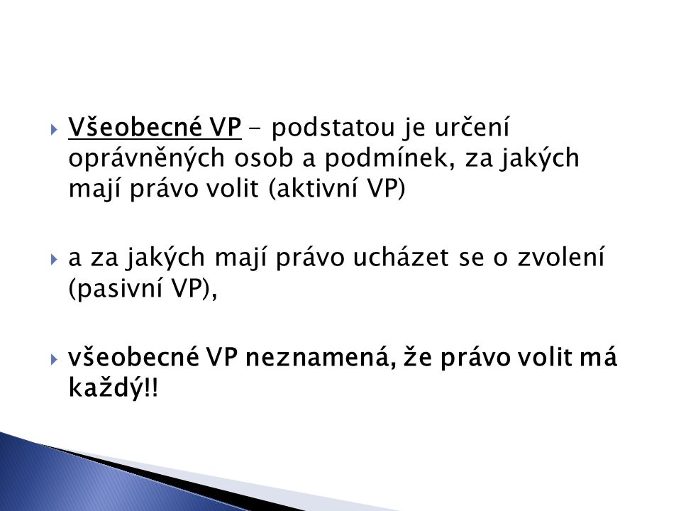 Všeobecné VP - podstatou je určení oprávněných osob a podmínek, za jakých mají právo volit (aktivní VP)