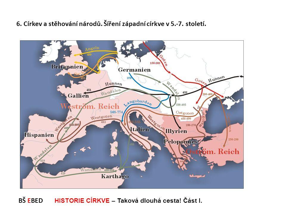 6. Církev a stěhování národů. Šíření západní církve v 5.-7. století.