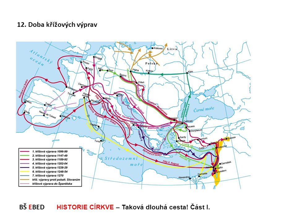 12. Doba křížových výprav BŠ EBED HISTORIE CÍRKVE – Taková dlouhá cesta! Část I.