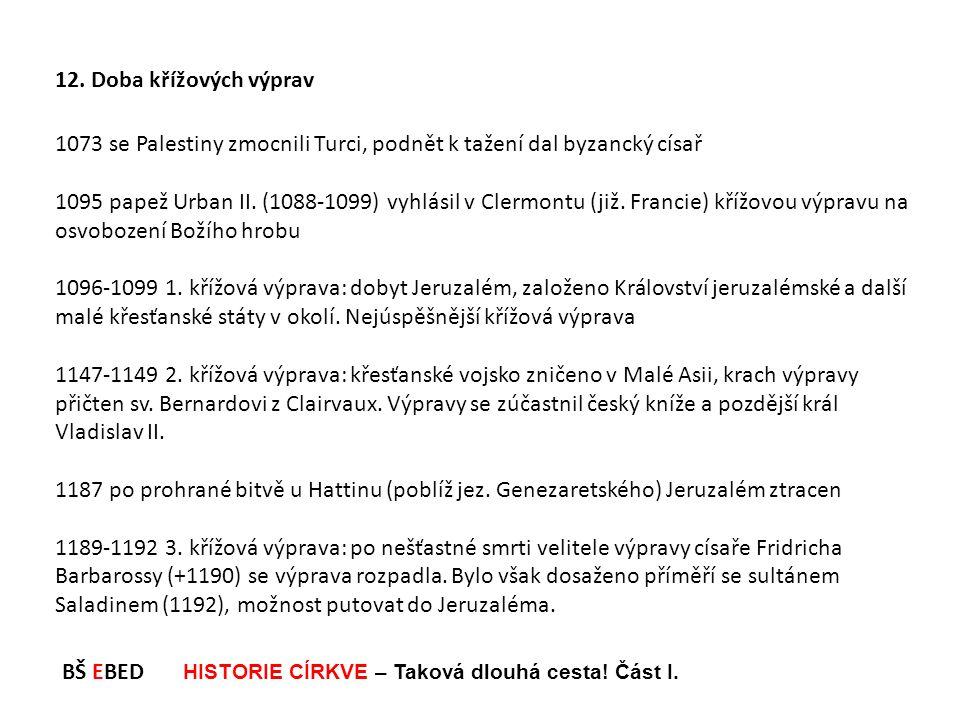 12. Doba křížových výprav 1073 se Palestiny zmocnili Turci, podnět k tažení dal byzancký císař.