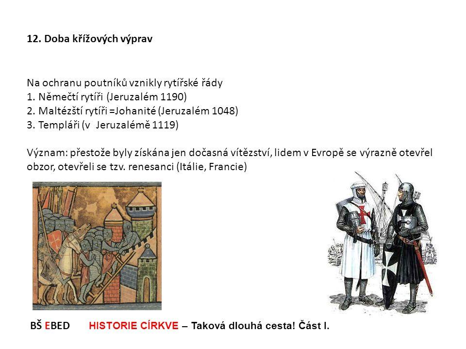 12. Doba křížových výprav Na ochranu poutníků vznikly rytířské řády. 1. Němečtí rytíři (Jeruzalém 1190)