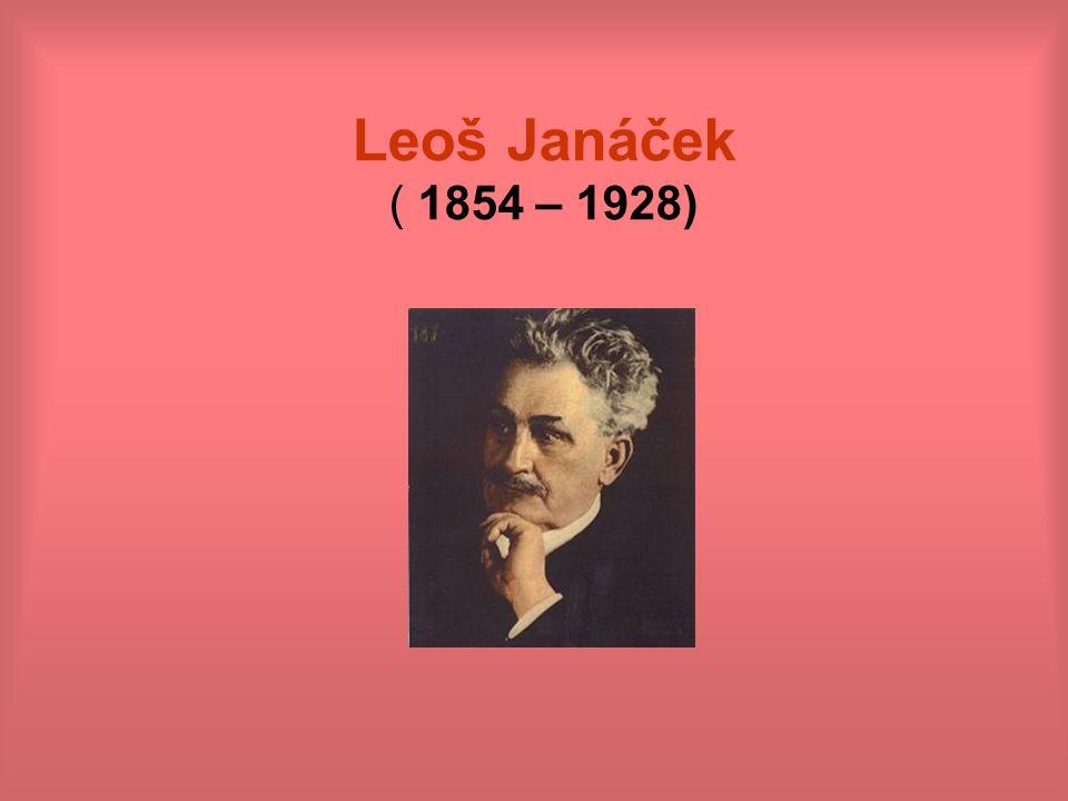 Leoš Janáček ( 1854 – 1928)
