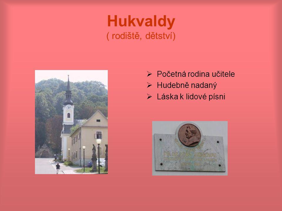 Hukvaldy ( rodiště, dětství)