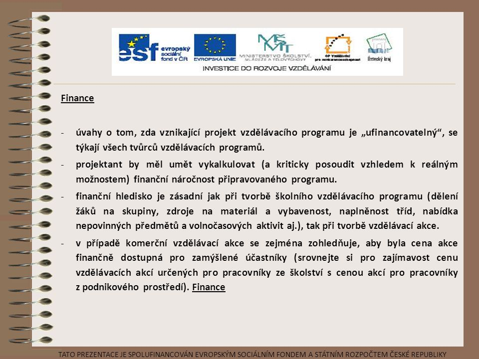 """Finance úvahy o tom, zda vznikající projekt vzdělávacího programu je """"ufinancovatelný , se týkají všech tvůrců vzdělávacích programů."""