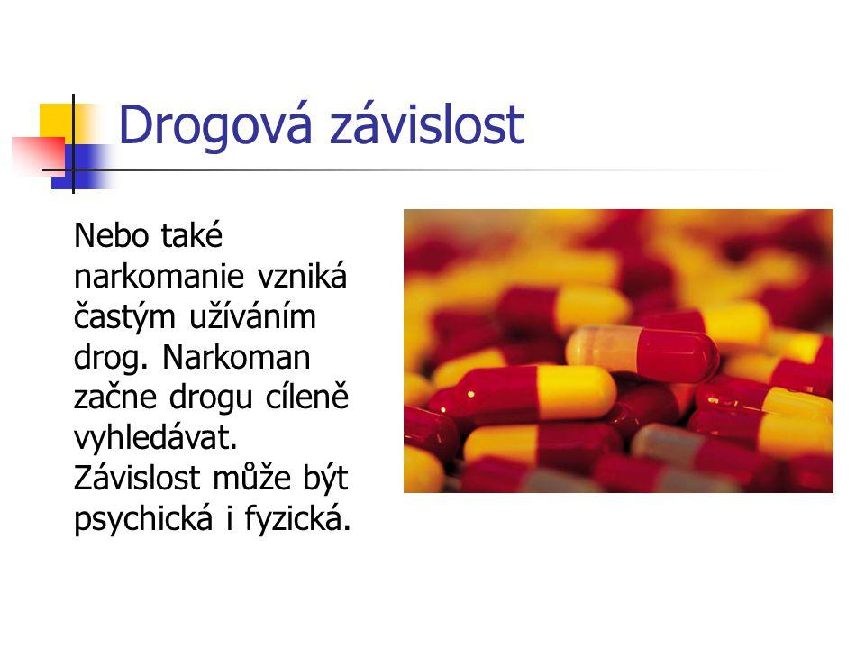 Drogová závislost Nebo také narkomanie vzniká častým užíváním drog.