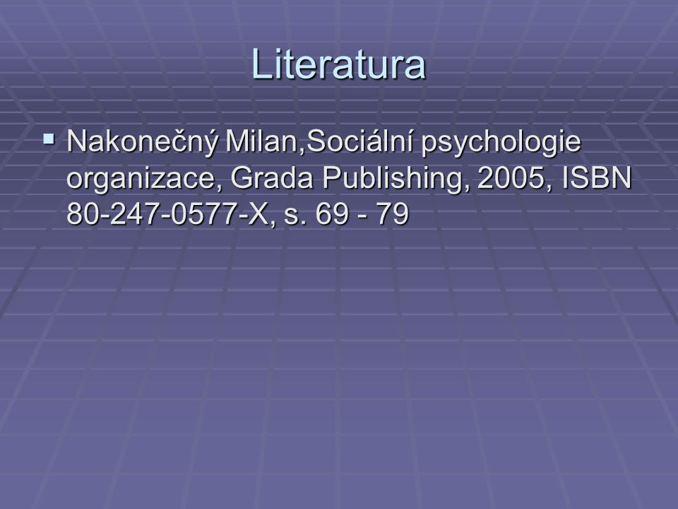 Literatura Nakonečný Milan,Sociální psychologie organizace, Grada Publishing, 2005, ISBN 80-247-0577-X, s.