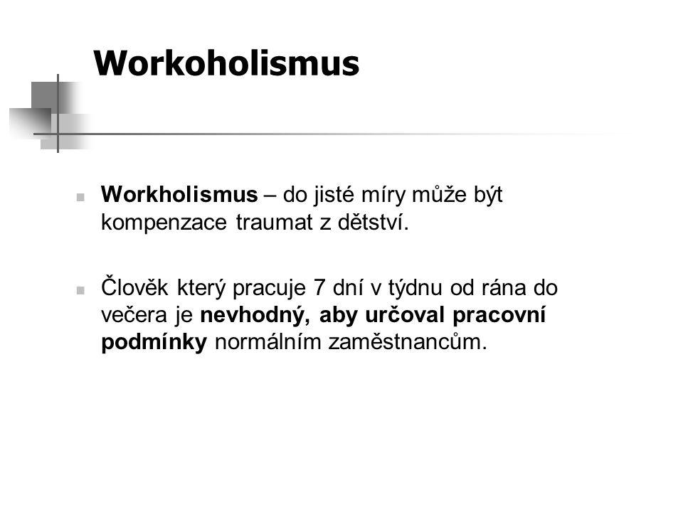 Workoholismus Workholismus – do jisté míry může být kompenzace traumat z dětství.