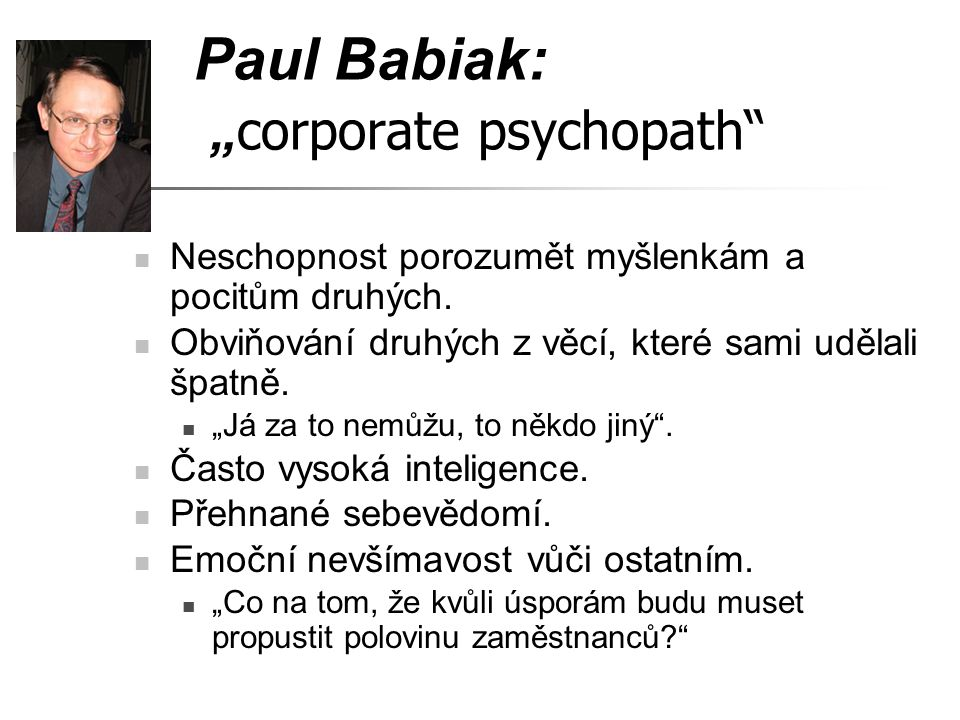 "Paul Babiak: ""corporate psychopath"