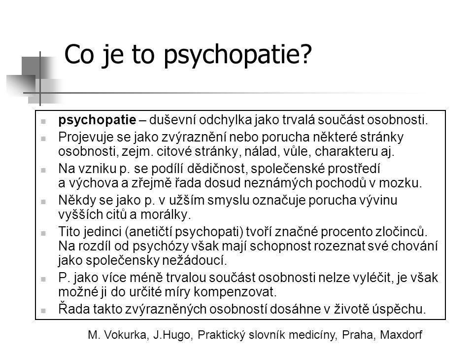 Co je to psychopatie psychopatie – duševní odchylka jako trvalá součást osobnosti.