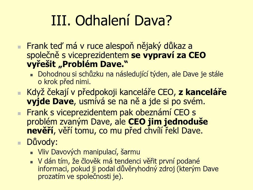 """III. Odhalení Dava Frank teď má v ruce alespoň nějaký důkaz a společně s viceprezidentem se vypraví za CEO vyřešit """"Problém Dave."""