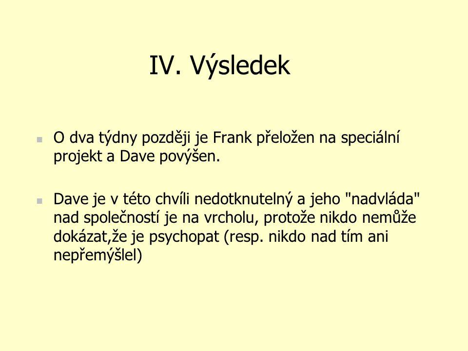 IV. Výsledek O dva týdny později je Frank přeložen na speciální projekt a Dave povýšen.