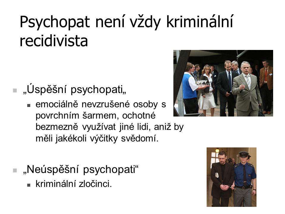 Psychopat není vždy kriminální recidivista