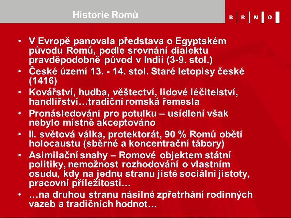 Historie Romů V Evropě panovala představa o Egyptském původu Romů, podle srovnání dialektu pravděpodobně původ v Indii (3-9. stol.)