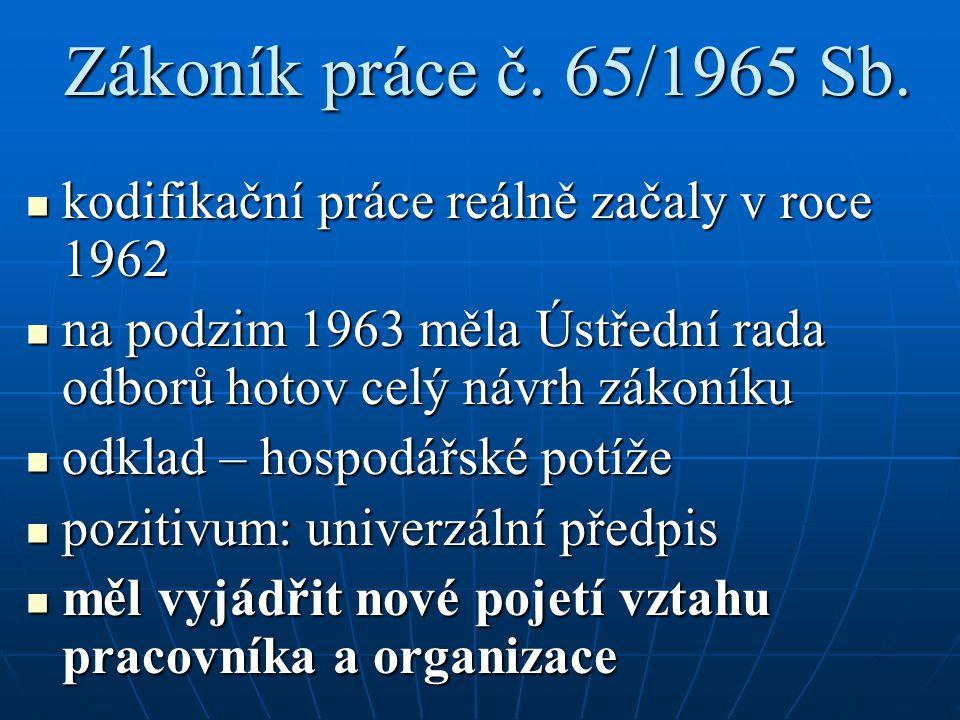 Zákoník práce č. 65/1965 Sb. kodifikační práce reálně začaly v roce 1962. na podzim 1963 měla Ústřední rada odborů hotov celý návrh zákoníku.