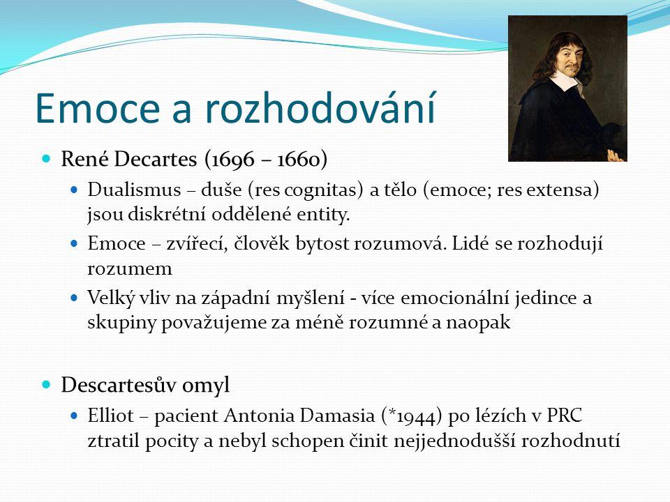 Emoce a rozhodování René Decartes (1696 – 1660) Descartesův omyl