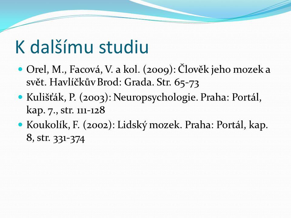 K dalšímu studiu Orel, M., Facová, V. a kol. (2009): Člověk jeho mozek a svět. Havlíčkův Brod: Grada. Str. 65-73.