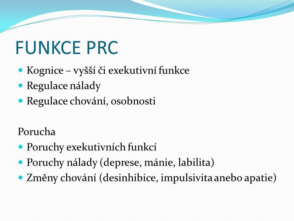 FUNKCE PRC Kognice – vyšší či exekutivní funkce Regulace nálady