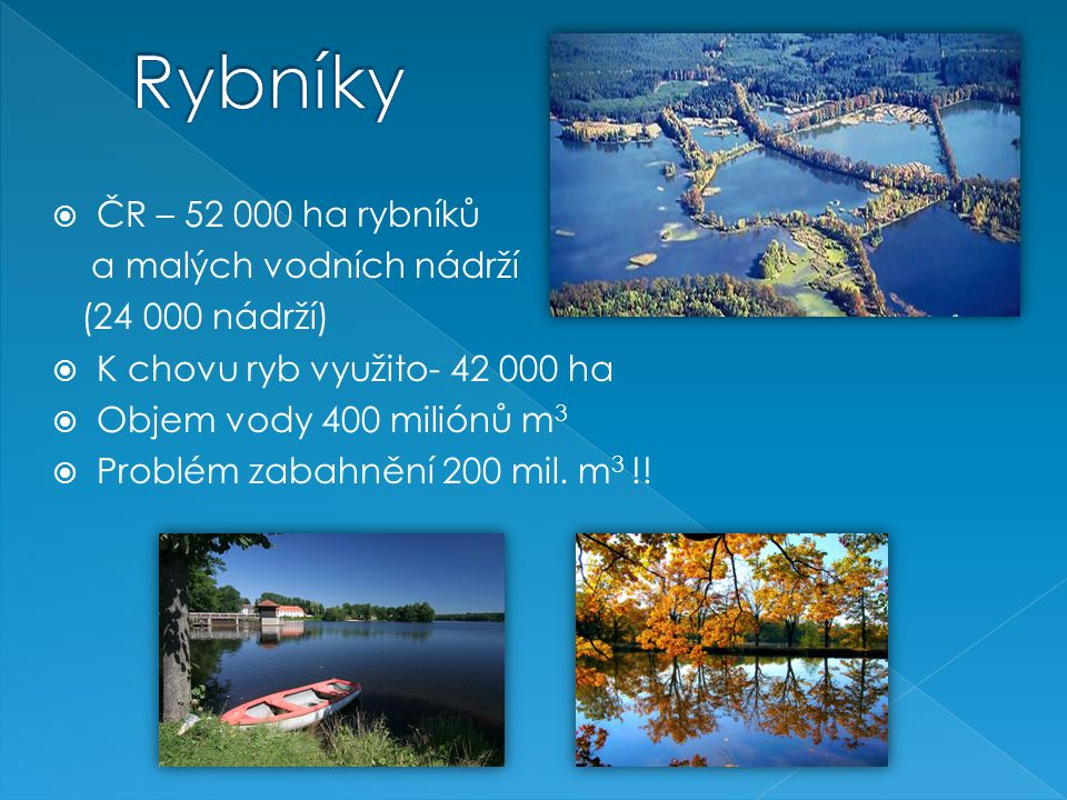 Rybníky ČR – 52 000 ha rybníků a malých vodních nádrží (24 000 nádrží)