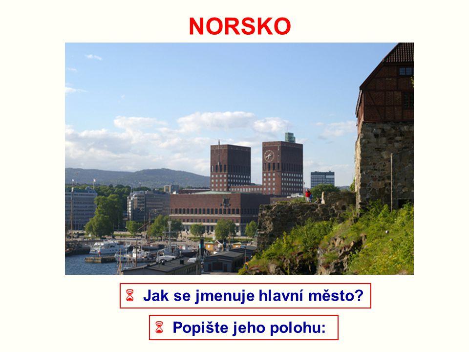 NORSKO  Jak se jmenuje hlavní město  Popište jeho polohu: