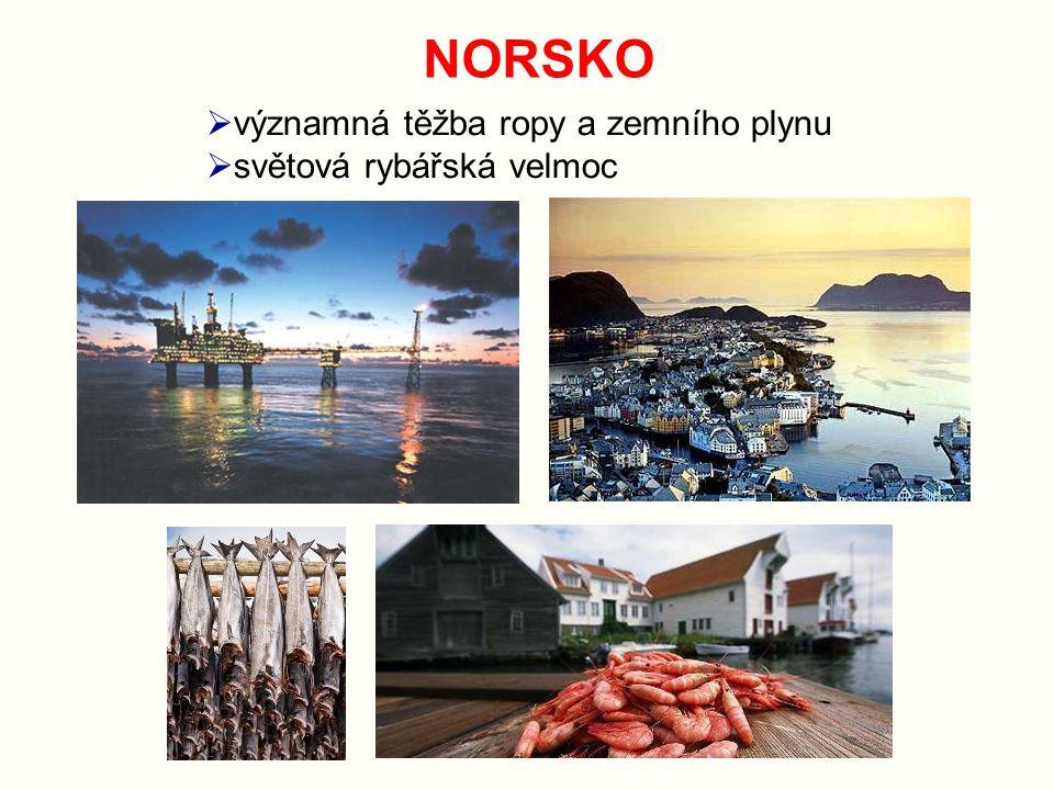 NORSKO významná těžba ropy a zemního plynu světová rybářská velmoc