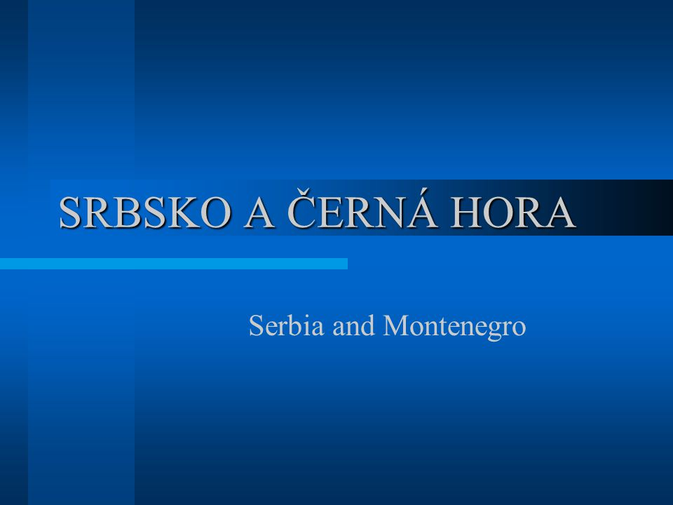 SRBSKO A ČERNÁ HORA Serbia and Montenegro