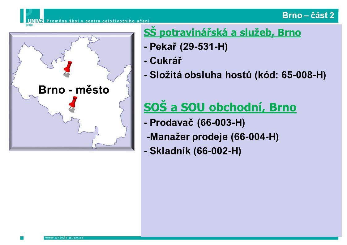SOŠ a SOU obchodní, Brno Brno - město SŠ potravinářská a služeb, Brno