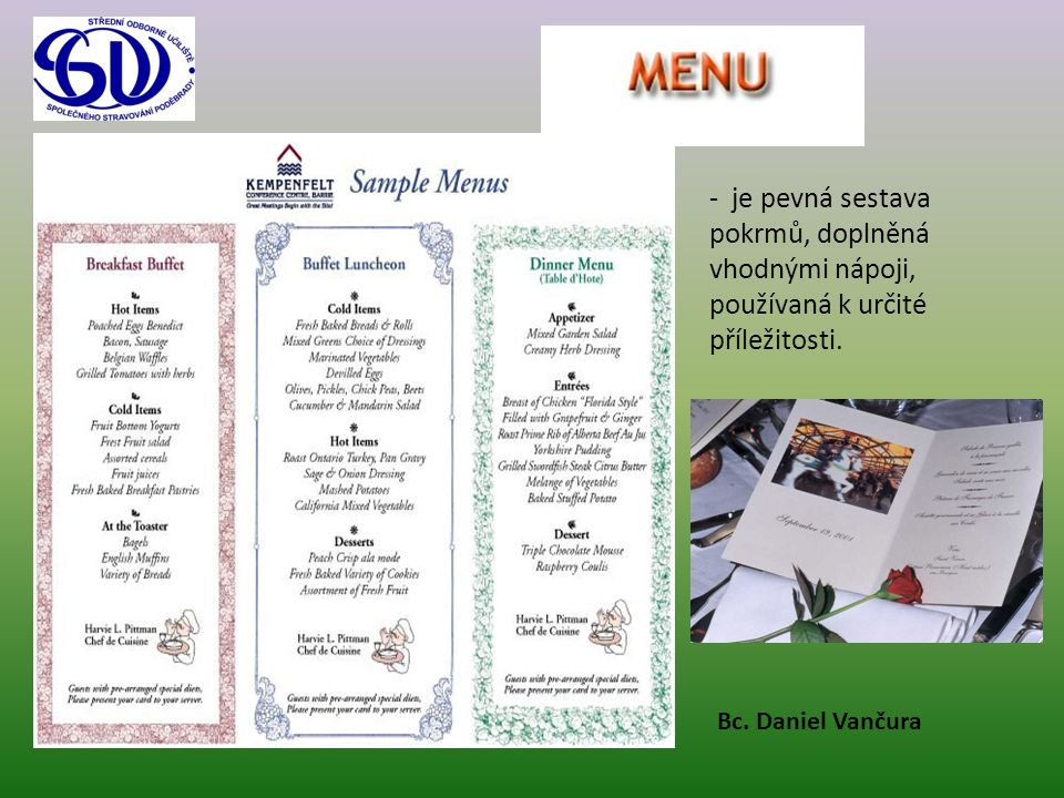 - je pevná sestava pokrmů, doplněná vhodnými nápoji, používaná k určité příležitosti.