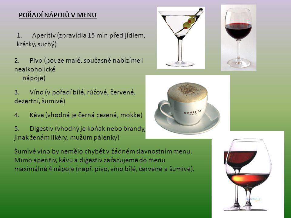 Pořadí nápojů v menu 1. Aperitiv (zpravidla 15 min před jídlem, krátký, suchý) 2. Pivo (pouze malé, současně nabízíme i nealkoholické.