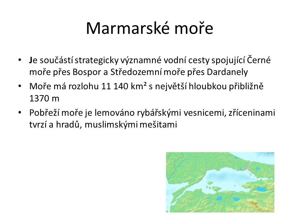 Marmarské moře Je součástí strategicky významné vodní cesty spojující Černé moře přes Bospor a Středozemní moře přes Dardanely.