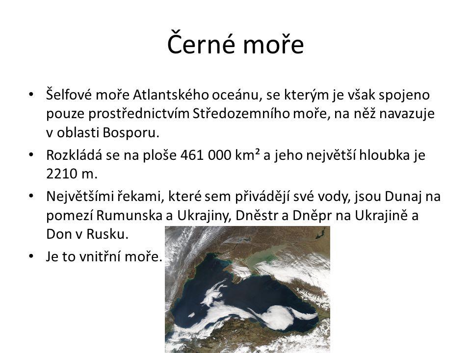 Černé moře Šelfové moře Atlantského oceánu, se kterým je však spojeno pouze prostřednictvím Středozemního moře, na něž navazuje v oblasti Bosporu.