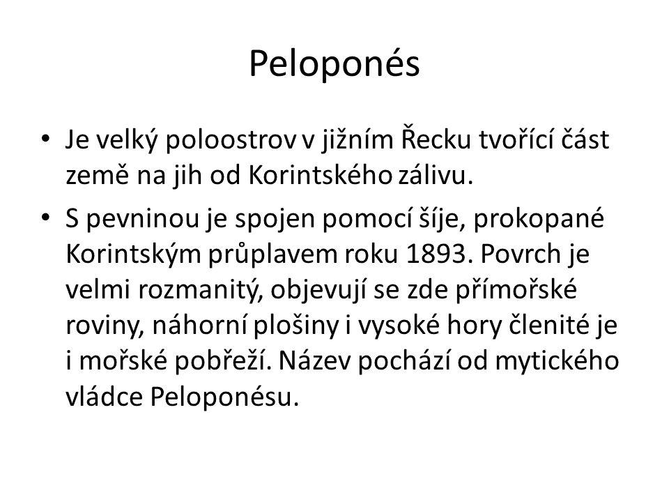 Peloponés Je velký poloostrov v jižním Řecku tvořící část země na jih od Korintského zálivu.