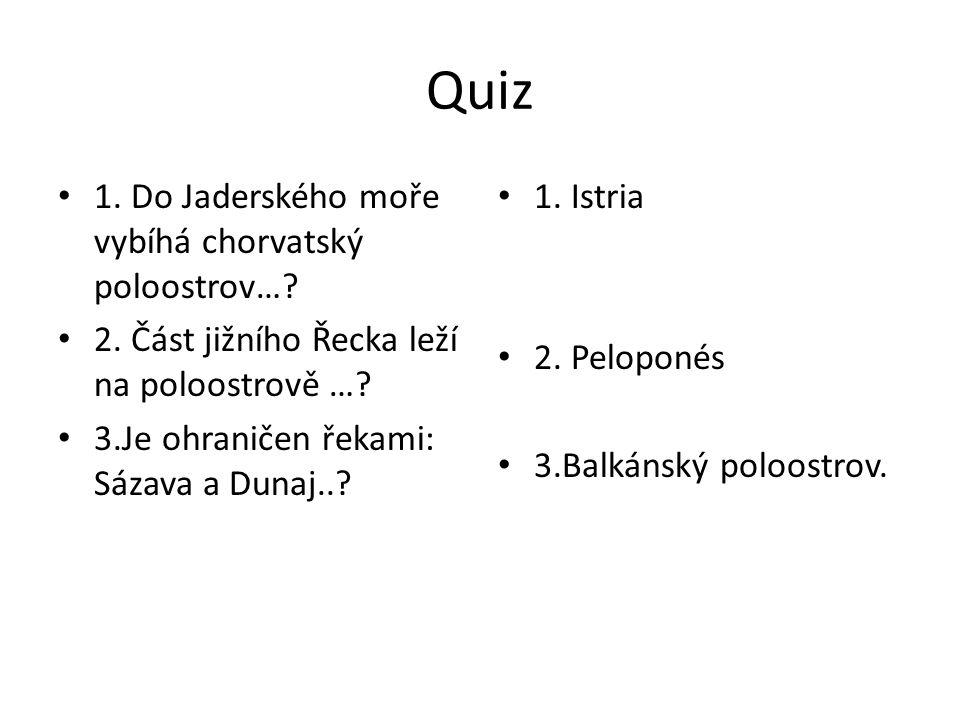 Quiz 1. Do Jaderského moře vybíhá chorvatský poloostrov…