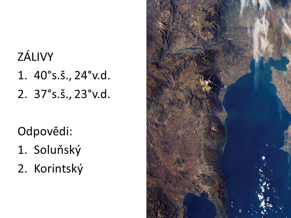 ZÁLIVY 40°s.š., 24°v.d. 37°s.š., 23°v.d. Odpovědi: Soluňský Korintský