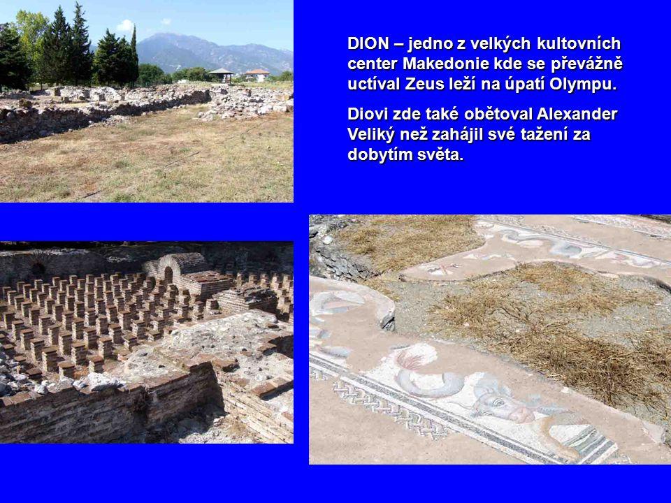 DION – jedno z velkých kultovních center Makedonie kde se převážně uctíval Zeus leží na úpatí Olympu.