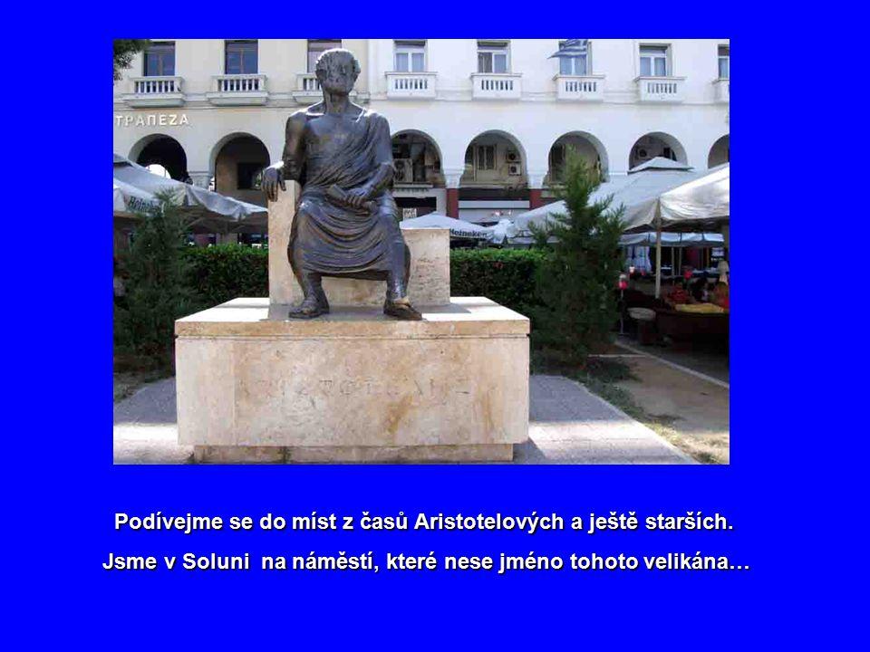 Podívejme se do míst z časů Aristotelových a ještě starších.