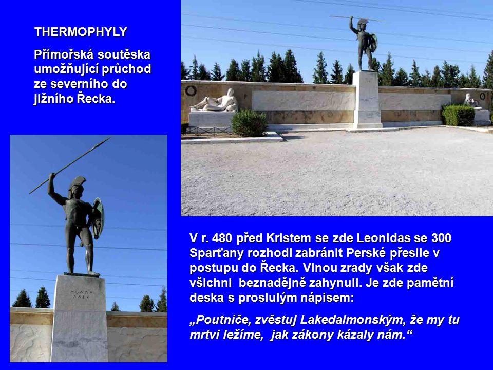 THERMOPHYLY Přímořská soutěska umožňující průchod ze severního do jižního Řecka.