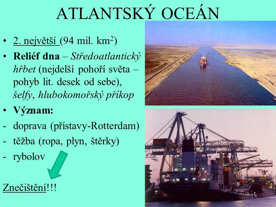 ATLANTSKÝ OCEÁN 2. největší (94 mil. km2)